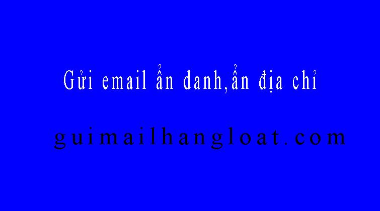 Gửi email ẩn địa chỉ, cách gửi email ẩn danh